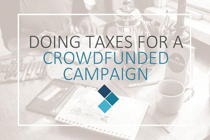 Doing taxes for a crowdfunded campaign like art projects.